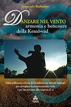 Danzare nel Vento: Armonia e benessere della Kemò-vad di [Giancarlo Barbadoro]