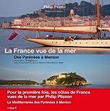 LA FRANCE VUE DE LA MER - DES PYRENEES A MENTON