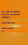 Die Logik der Gefühle: Kritik der emotionalen Intelligenz