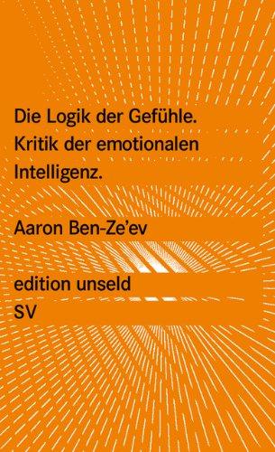 Die Logik der Gefühle: Kritik der emotionalen Intelligenz (edition unseld)