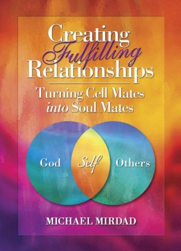Creating Fulfilling Relationships: Turning Cell Mates Into Soul Mates -
