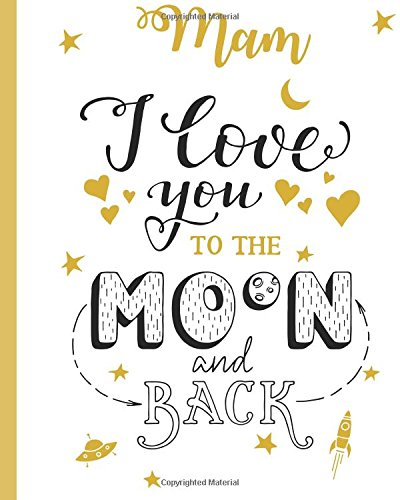 Mam  I Love You To The Moon And Back: 100 Page Lined Notebook, Notes, Note Pad, Notebook Gift, Journal, Jotter, Notebook Gift, Personal Mothers Day, Easter, Birthday Gift, Christmas Gift Personalised.