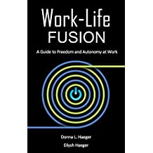 Work-Life Fusion: A Guide to Freedom and Autonomy at Work (English Edition)