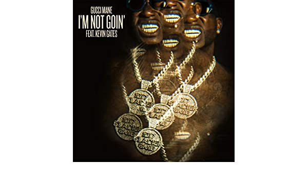 c47c7c7b6c8b I m Not Goin  (feat. Kevin Gates)  Explicit  by Gucci Mane on Amazon Music  - Amazon.co.uk