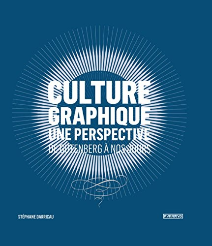 Culture graphique: Une perspective. De Gutenberg à nos jours par Stephane Darricau