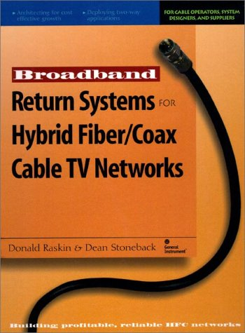 Broadband Return Systems for Hybrid Fiber/Coax Cable TV Networks: Return to the Future -