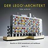 Der LEGO®-Architekt: Baustile mit LEGO kennenlernen und nachbauen - Tom Alphin