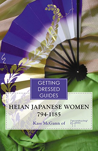 Heian Japanese Women's Getting Dressed Guide: a guide to getting dressed in Genji's day (English Edition)