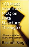 100 Most Important MCQ on Data Structure Through C: Ultimate solution for interview questions