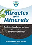 Miracles With Minerals: Feel Better, Look Better, Heal Faster with the Oldest All-Natural Healing Nutrients...