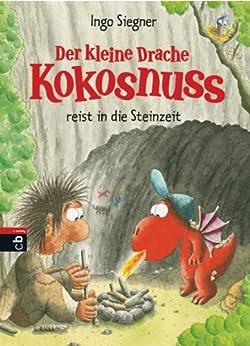 Der kleine Drache Kokosnuss reist in die Steinzeit (Die Abenteuer des kleinen Drachen Kokosnuss 18) von [Siegner, Ingo]