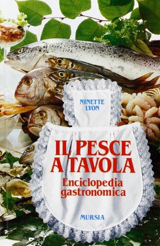 Il pesce a tavola. Enciclopedia gastronomica