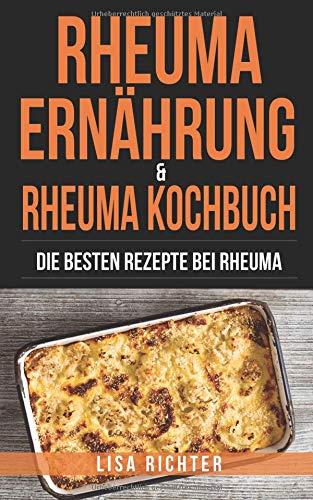 Rheuma Ernährung & Rheuma Kochbuch: Die besten Rezepte bei Rheuma