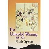 The Unheeded Warning 1918 - 1933 by Manes Sperber (13-Jun-1905) Hardcover