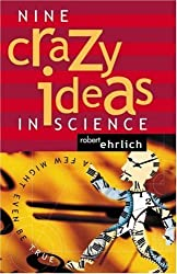 Nine Crazy Ideas in Science: A Few Might Even Be True by Robert Ehrlich (2001-05-27)