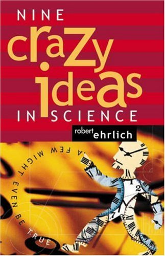 Nine Crazy Ideas in Science: A Few Might Even Be True by Robert Ehrlich (27-May-2001) Hardcover