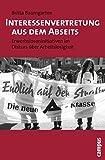 Interessenvertretung aus dem Abseits: Erwerbsloseninitiativen im Diskurs über Arbeitslosigkeit
