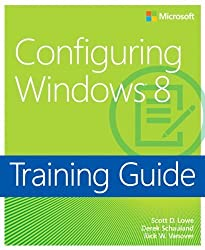 Configuring Windows 8 Training Guide: MCSA 70-687 (Microsoft Press Training Guide) 1st by Lowe, Scott, Schauland, Derek, Vanover, Rick W. (2013) Paperback