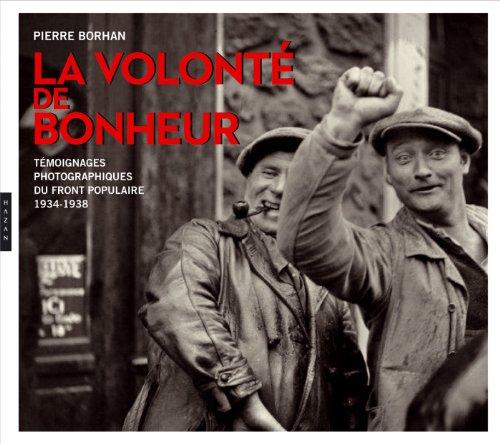 La volonté de bonheur : Témoignages photographiques du Front populaire (1934-1938) par Pierre Borhan