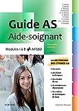 Guide AS - Aide-soignant: Modules 1 à 8 + AGFSU. Avec vidéos (French Edition)