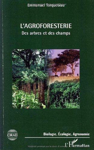 L'agroforesterie : Des arbres et des champs (Biologie, Ecologie, Agronomie) par Emmanuel Torquebiau