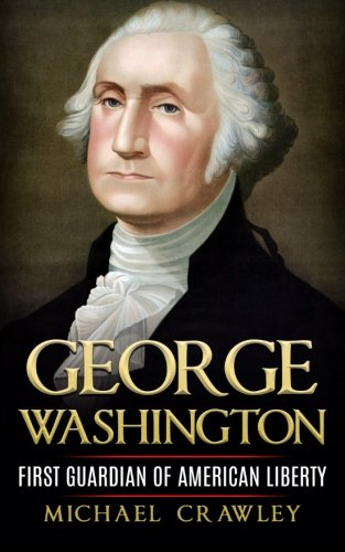 George Washington: First Guardian Of American Liberty