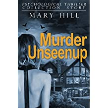 A Psychological Mystery and Suspense Thriller Collection: Murder Unseenup: (A Psychological Thriller Full of Suspense SPECIAL STORY INCLUDED) (English Edition)