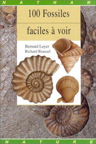 100 fossiles faciles à voir par Bernard Loyer