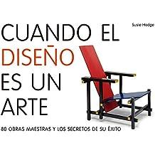 Cuando el diseño es un arte: 80 obras maestras y los secretos de su éxito