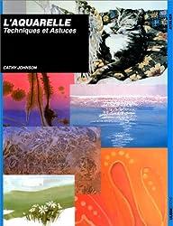 L'aquarelle. Techniques et astuces