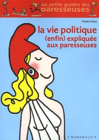 La vie politique (enfin) expliquée aux paresseuses par Frédéric Bosc