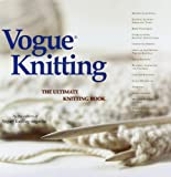 """""""Vogue Knitting"""": The Ultimate Knitting Book"""