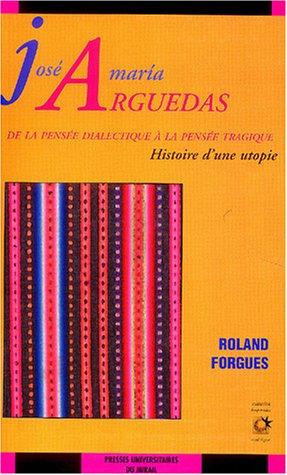 José Maria Arguedas : De la pensée dialectique à la pensée tragique, Histoire d'une utopie
