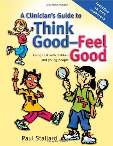 A Clinician's Guide to Think Good-Feel Good: Using CBT with children and young people by Stallard, Paul (2005) Paperback