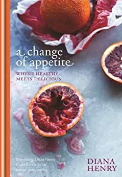 A Change of Appetite: where delicious meets healthy (English Edition) par [Henry, Diana]