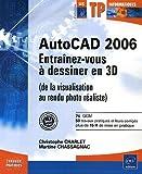 AutoCAD 2006 : Entraînez-vous à dessiner en 3D (de la visualisation au rendu photo réaliste)