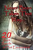 Never Been Taken That Way… 20 Book Bundle of Hot Encounters!   (English Edition)