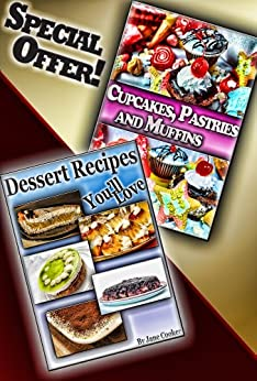 Irresistibly Delicious Dessert, Muffins, Cupcakes and Pastry Recipes To Make People Beg For More: [2 Dessert Cookbooks in 1] (Dessert Recipes Collection) (English Edition) par [Cooker, Chris]