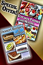Irresistibly Delicious Dessert, Muffins, Cupcakes and Pastry Recipes To Make People Beg For More: [2 Dessert Cookbooks in 1] (Dessert Recipes Collection) (English Edition)