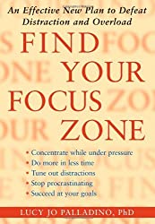 Find Your Focus Zone: An Effective New Plan to Defeat Distraction and Overload by Lucy Jo Palladino (2007-06-26)