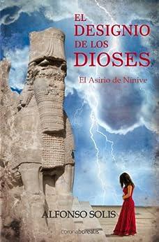 """El designio de los dioses """"El asirio de Nínive"""" de [Solís, Alfonso]"""