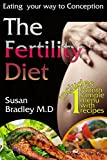 The Fertility Diet: Learn How to Boost Fertility and Get Pregnant Faster by Eating the Right Meals
