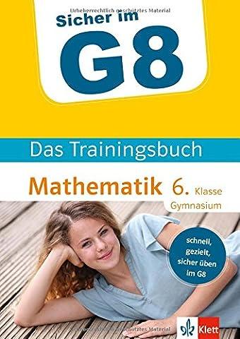 Klett Sicher im G8 Das Trainingsbuch Mathematik 6. Klasse Gymnasium: