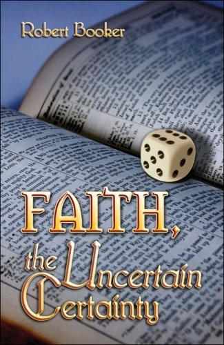 Faith, the Uncertain Certainty
