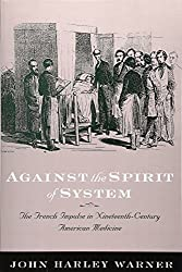 Against the Spirit of System: The French Impulse in Nineteenth-Century American Medicine