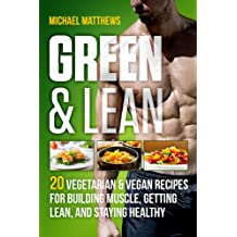 Green & Lean: 20 Vegetarian and Vegan Recipes for Building Muscle, Getting Lean, and Staying Healthy (English Edition)