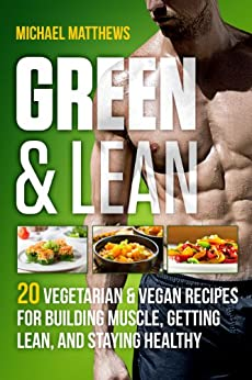 Green & Lean: 20 Vegetarian and Vegan Recipes for Building Muscle, Getting Lean, and Staying Healthy (English Edition) par [Matthews, Michael]