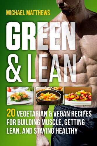 Green & Lean: 20 Vegetarian and Vegan Recipes for Building Muscle, Getting Lean, and Staying Healthy (English Edition) -
