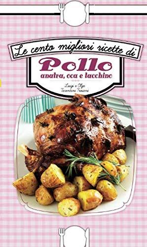 le cento migliori ricette di pollo, anatra, oca e tacchino