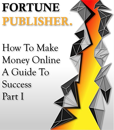 How To Make Money Online - A Guide To Success - Part I: Affiliate Marketing and Google AdSense (English Edition)